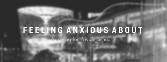 feeling anxious about applying private school